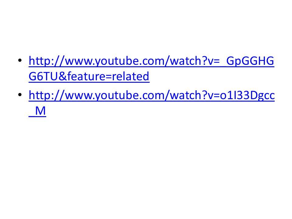 http://www.youtube.com/watch v=_GpGGHG G6TU&feature=related http://www.youtube.com/watch v=_GpGGHG G6TU&feature=related http://www.youtube.com/watch v=o1I33Dgcc _M http://www.youtube.com/watch v=o1I33Dgcc _M