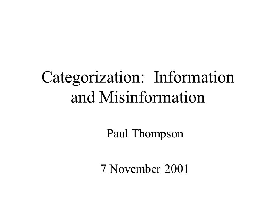 Categorization: Information and Misinformation Paul Thompson 7 November 2001