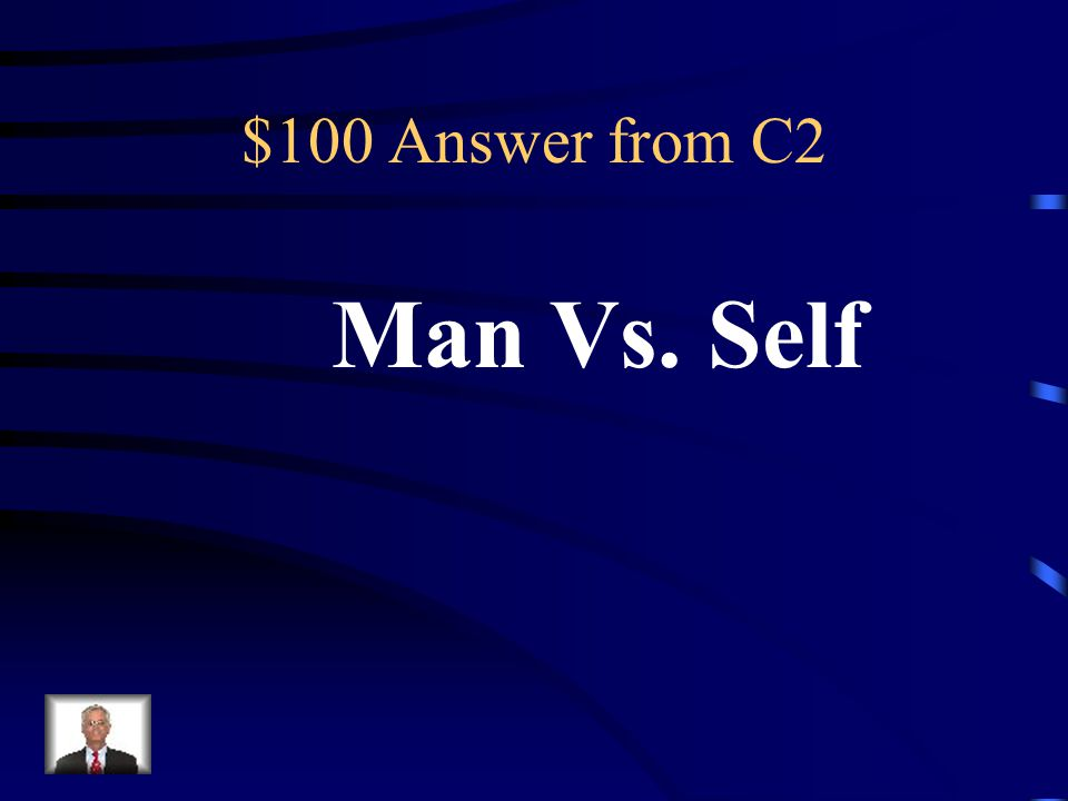 $100 Question from C2 Type of conflict where a character fights against himself or herself