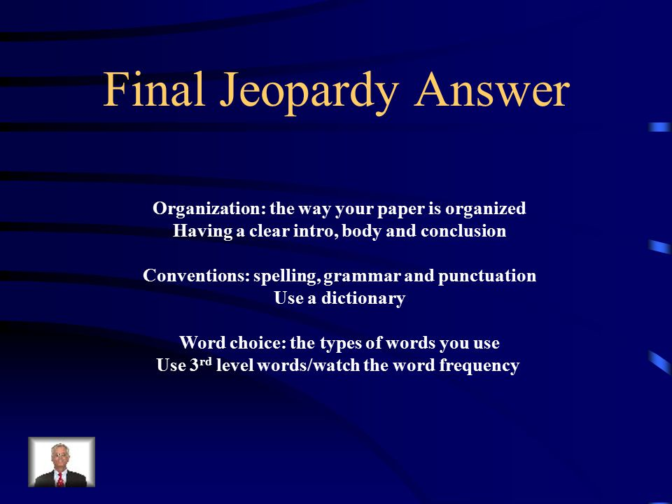 Final Jeopardy The 6-traits What is scored on Organization Word Choice And Conventions, and how do you improve the scores?