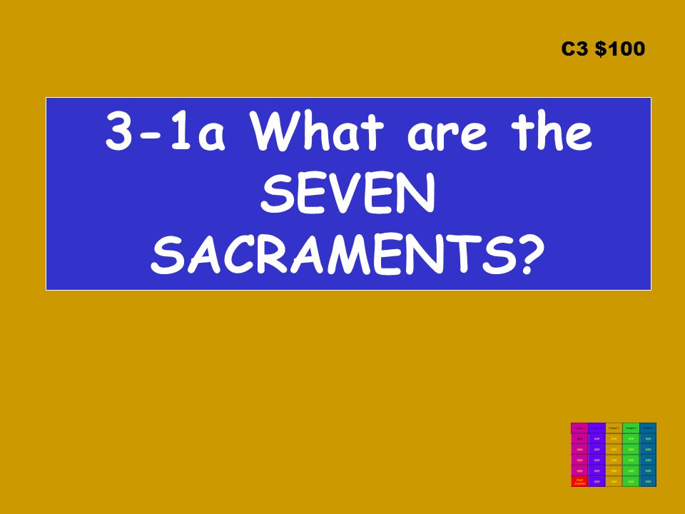 C3 $100 3-1a What are the SEVEN SACRAMENTS