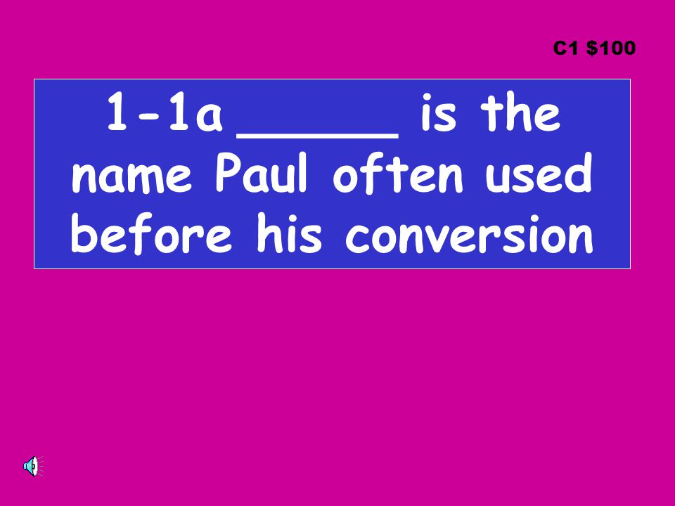 1-1a _____ is the name Paul often used before his conversion C1 $100