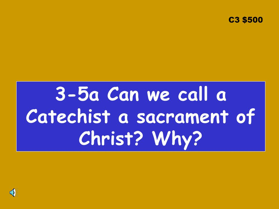 C3 $500 3-5a Can we call a Catechist a sacrament of Christ Why