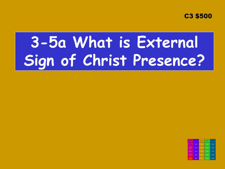 C3 $500 3-5a What is External Sign of Christ Presence?