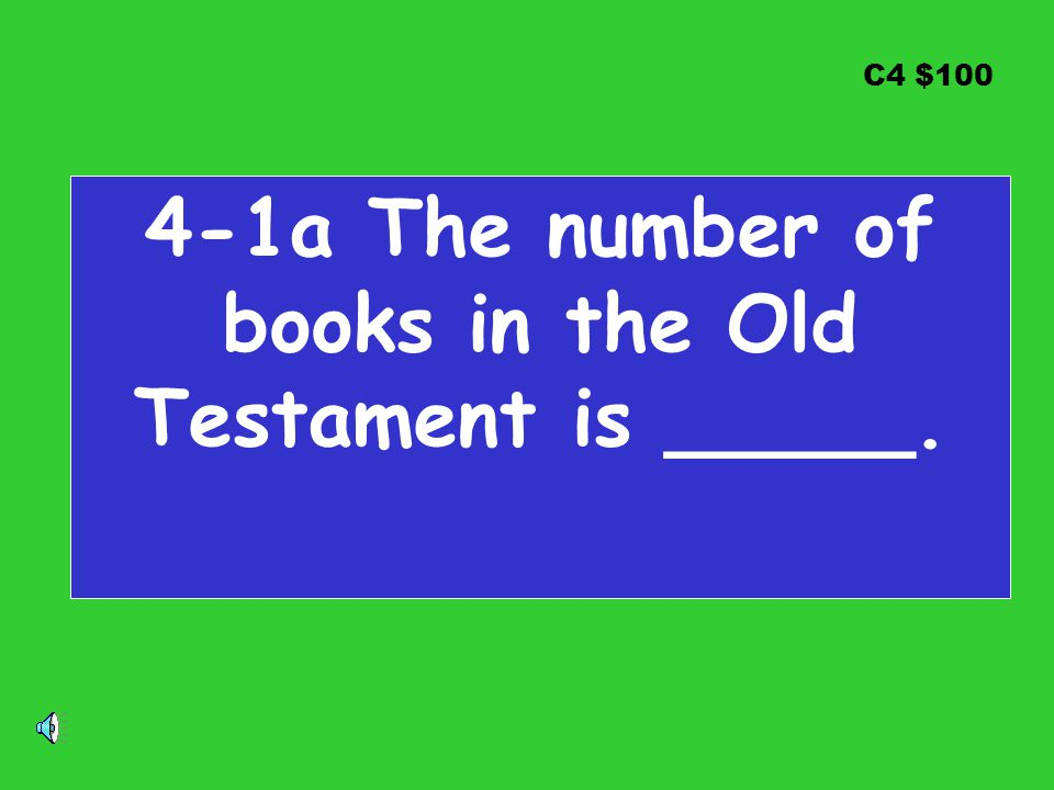 C4 $100 4-1a The number of books in the Old Testament is _____.