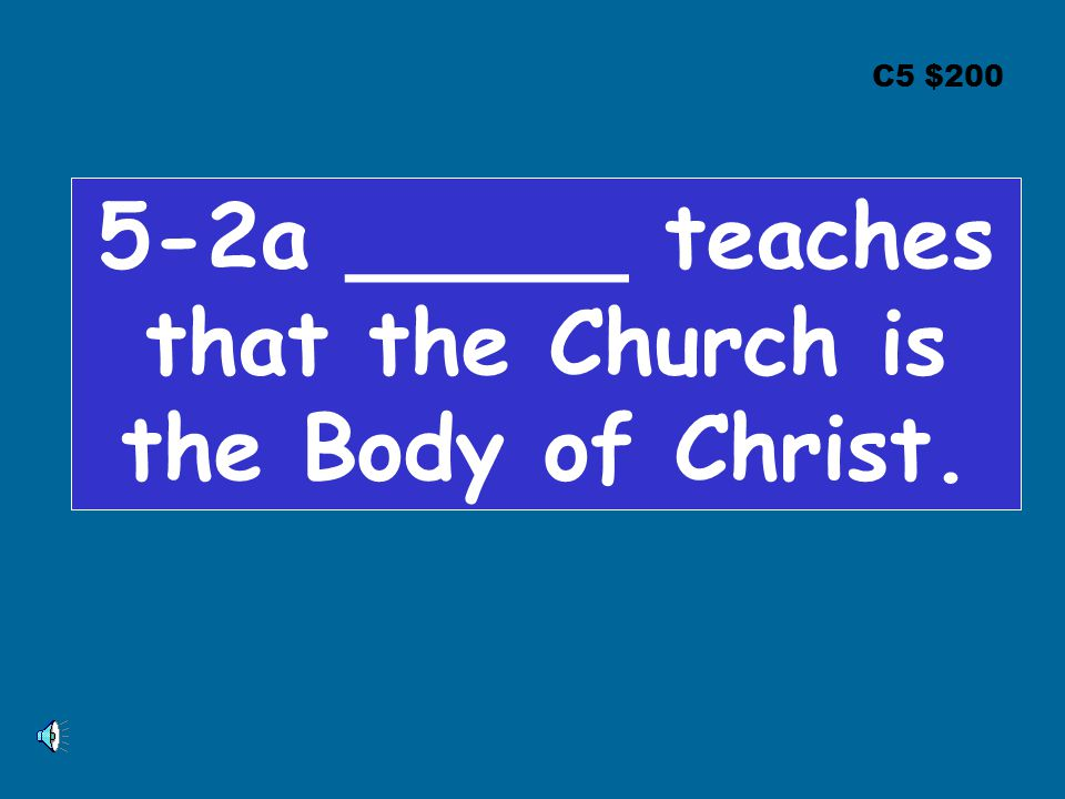 C5 $200 5-2a _____ teaches that the Church is the Body of Christ.