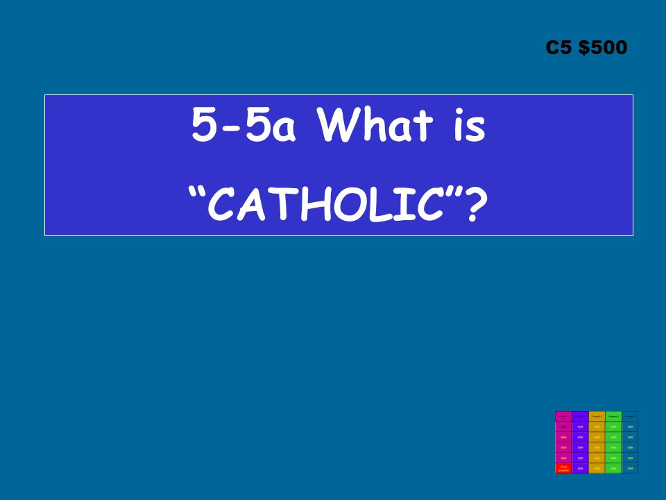 C5 $500 5-5a What is CATHOLIC ?