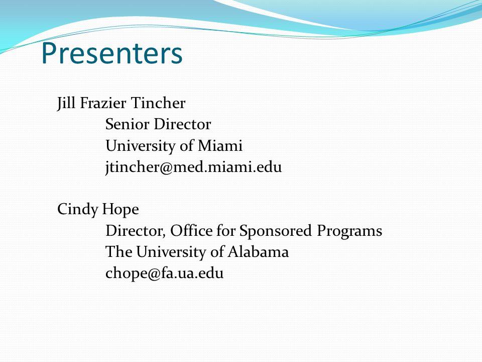 Presenters Jill Frazier Tincher Senior Director University of Miami jtincher@med.miami.edu Cindy Hope Director, Office for Sponsored Programs The Univ