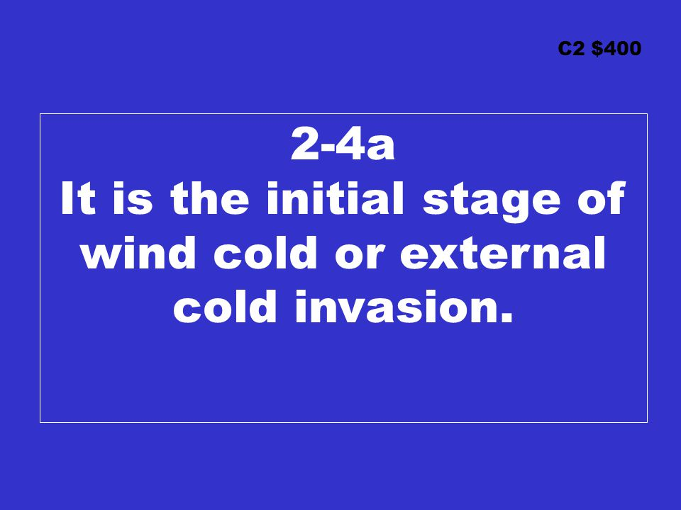 C2 $400 2-4a It is the initial stage of wind cold or external cold invasion.