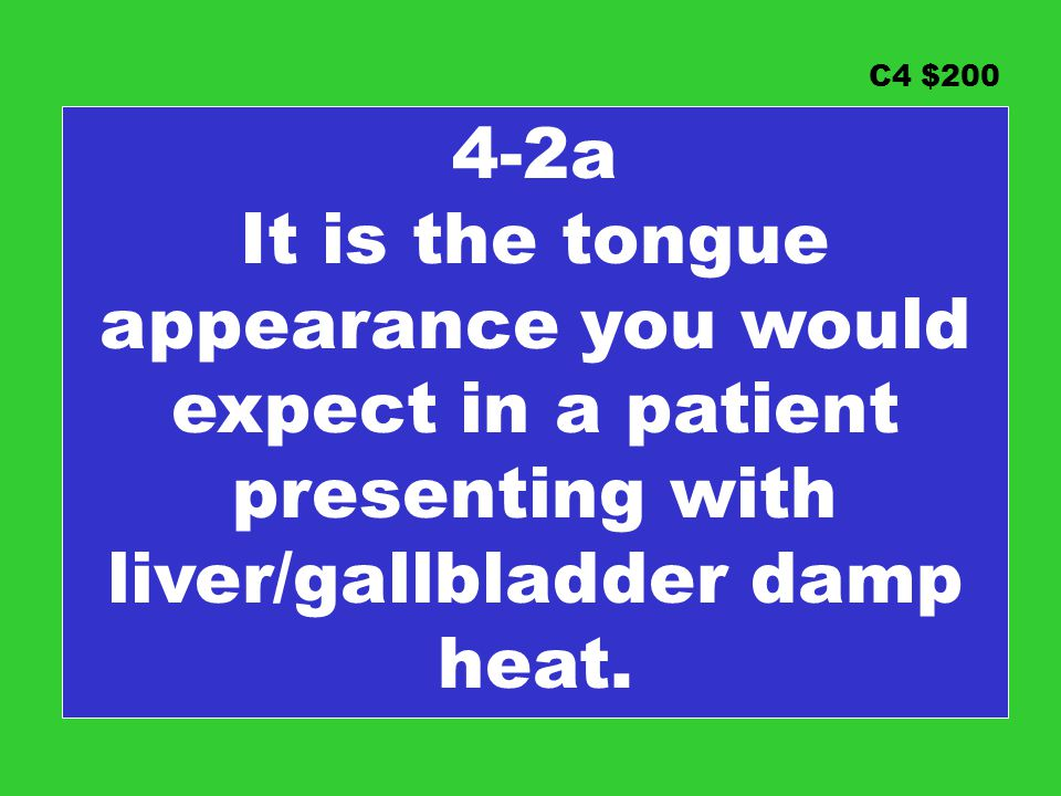 C4 $200 4-2a It is the tongue appearance you would expect in a patient presenting with liver/gallbladder damp heat.