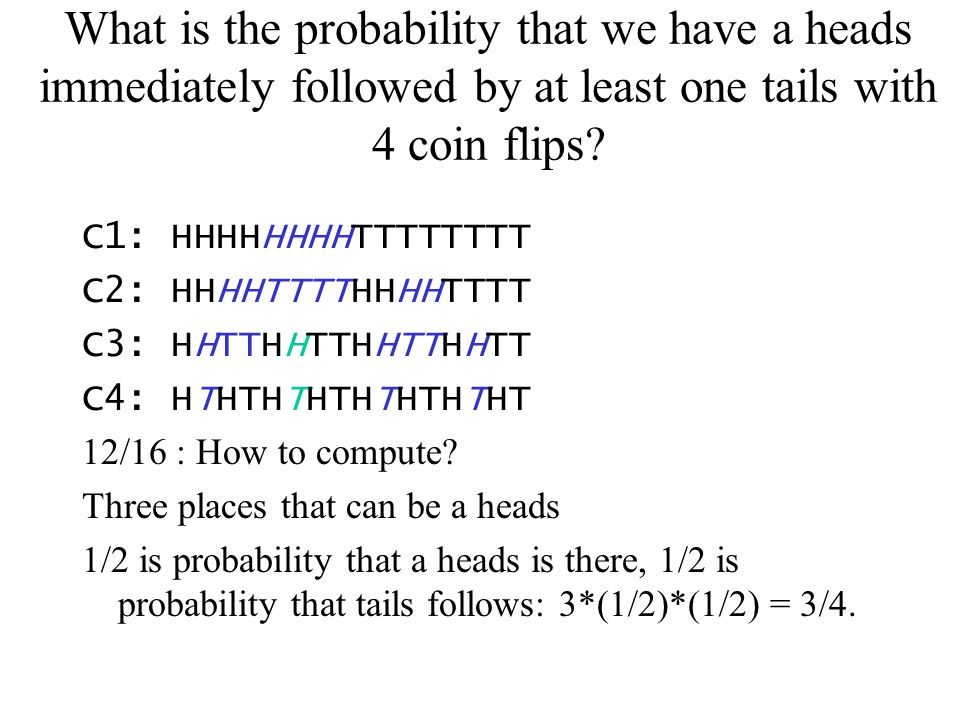 What is the probability that we have a heads immediately followed by at least one tails with 4 coin flips? C1: HHHHHHHHTTTTTTTT C2: HHHHTTTTHHHHTTTT C