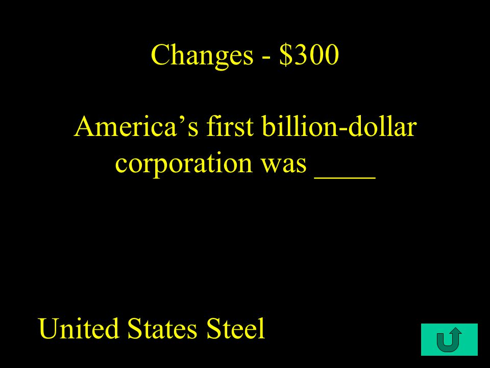 C1-$300 Changes - $300 America's first billion-dollar corporation was ____ United States Steel