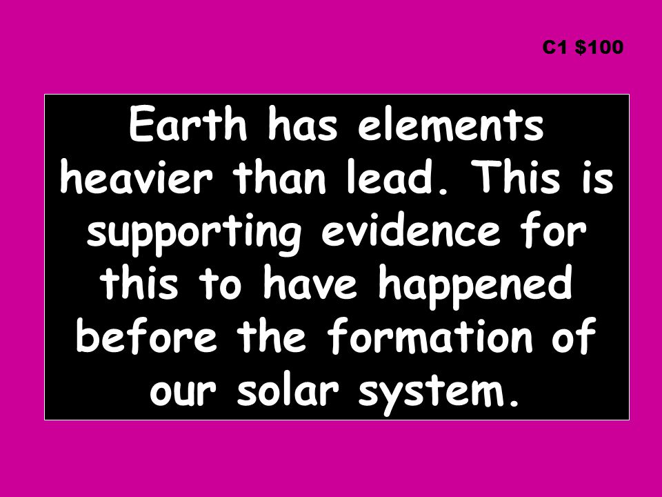 Earth has elements heavier than lead.