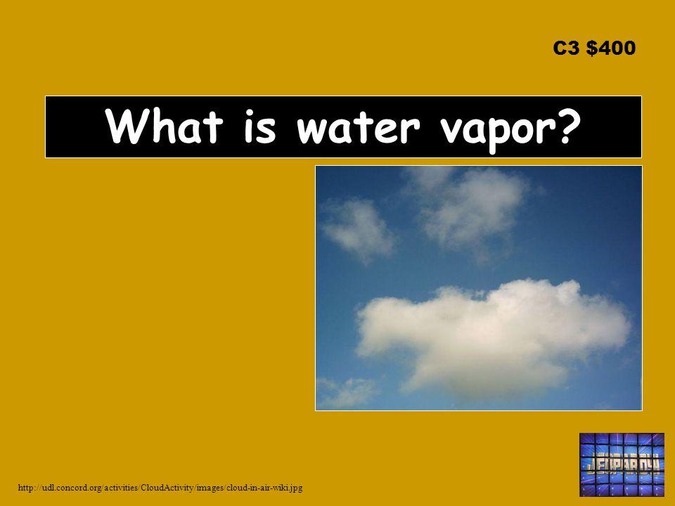 C3 $400 What is water vapor.