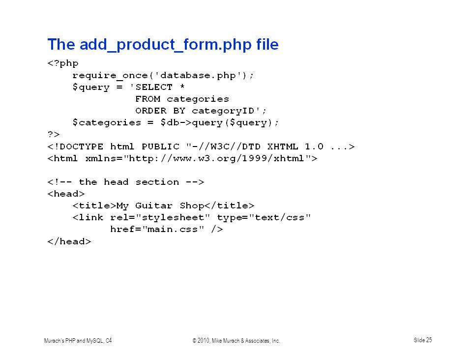 Murach s PHP and MySQL, C4© 2010, Mike Murach & Associates, Inc.Slide 25