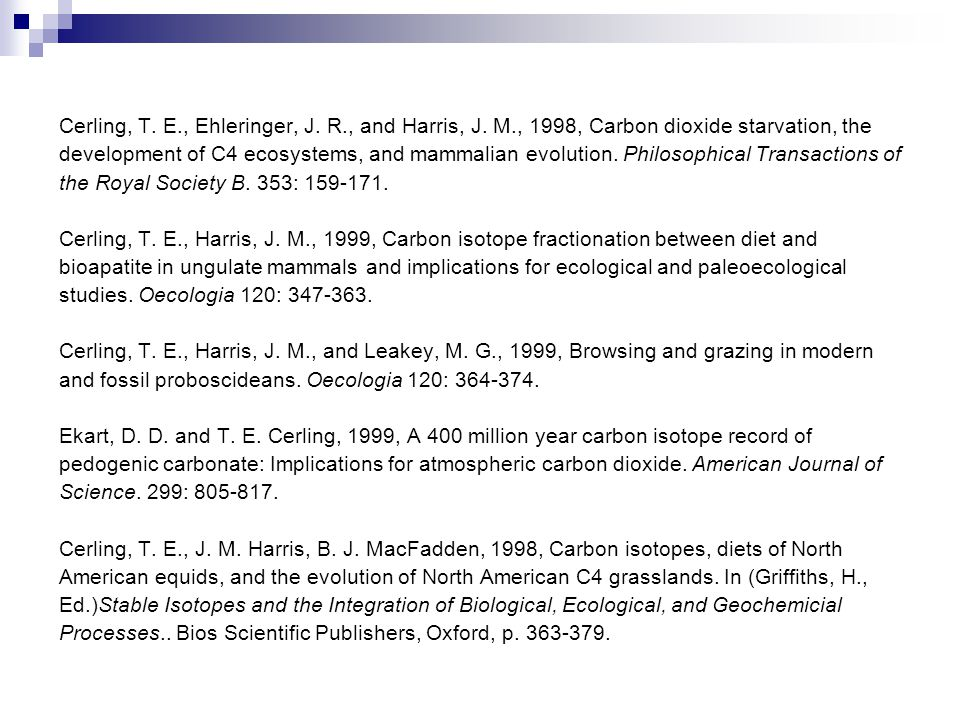 Cerling, T. E., Ehleringer, J. R., and Harris, J. M., 1998, Carbon dioxide starvation, the development of C4 ecosystems, and mammalian evolution. Phil