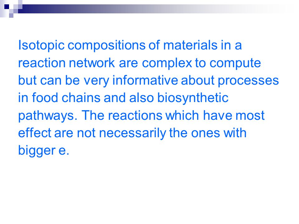 Isotopic compositions of materials in a reaction network are complex to compute but can be very informative about processes in food chains and also bi