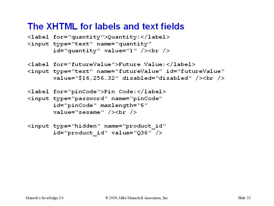 Murach's JavaScript, C4© 2009, Mike Murach & Associates, Inc.Slide 32