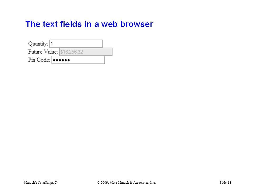 Murach's JavaScript, C4© 2009, Mike Murach & Associates, Inc.Slide 33