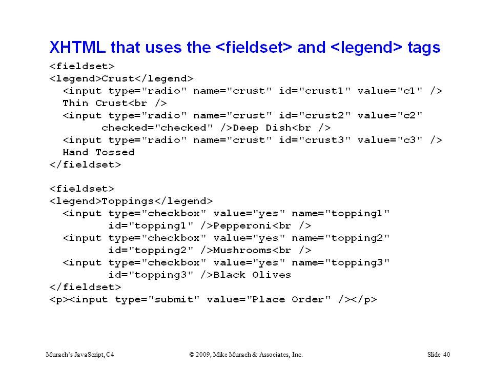 Murach's JavaScript, C4© 2009, Mike Murach & Associates, Inc.Slide 40