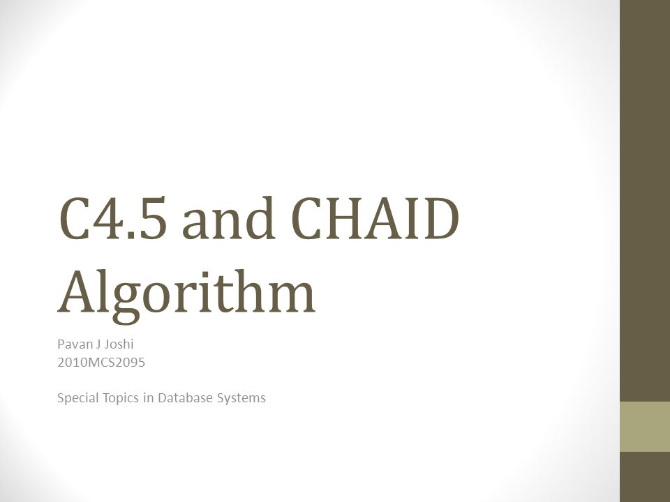 Outline Disadvantages of ID3 algorithm C4.5 algorithm Gain ratio Noisy Data and overfitting Tree pruning Handling of missing values Error estimation Continuous data CHAID