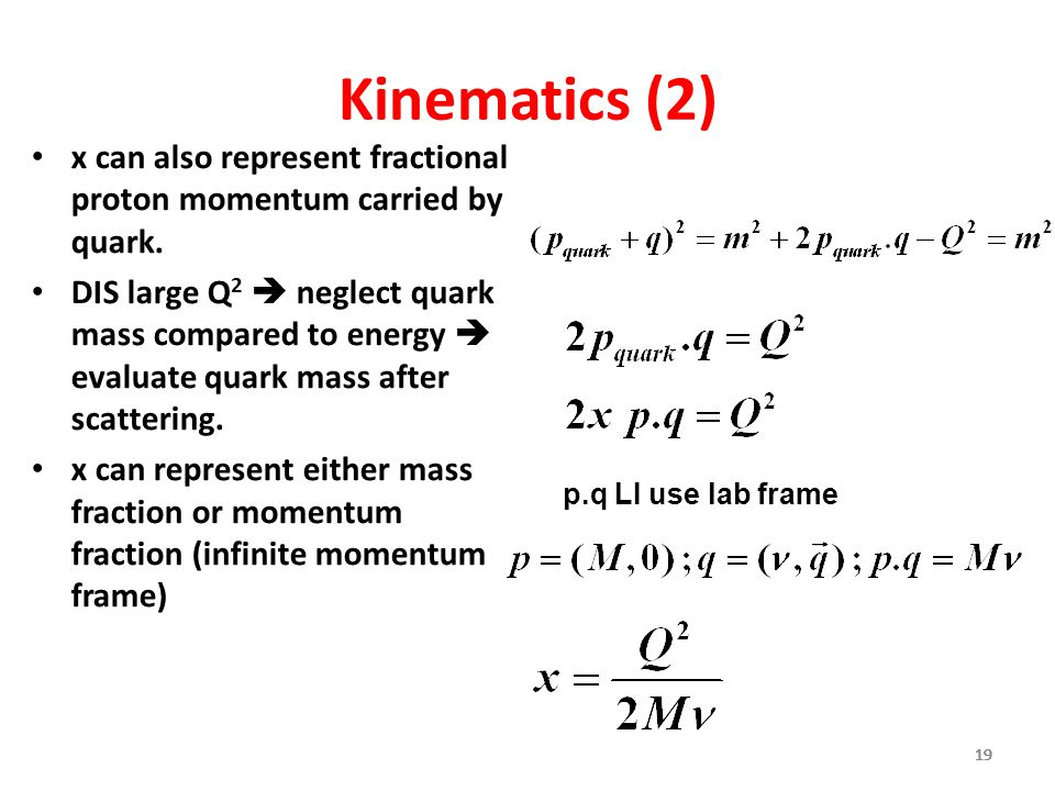 19 Kinematics (2) x can also represent fractional proton momentum carried by quark.