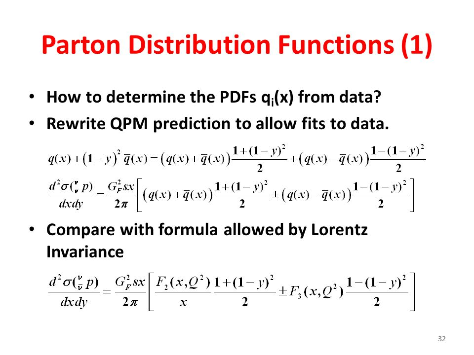 32 Parton Distribution Functions (1) How to determine the PDFs q i (x) from data? Rewrite QPM prediction to allow fits to data. Compare with formula a