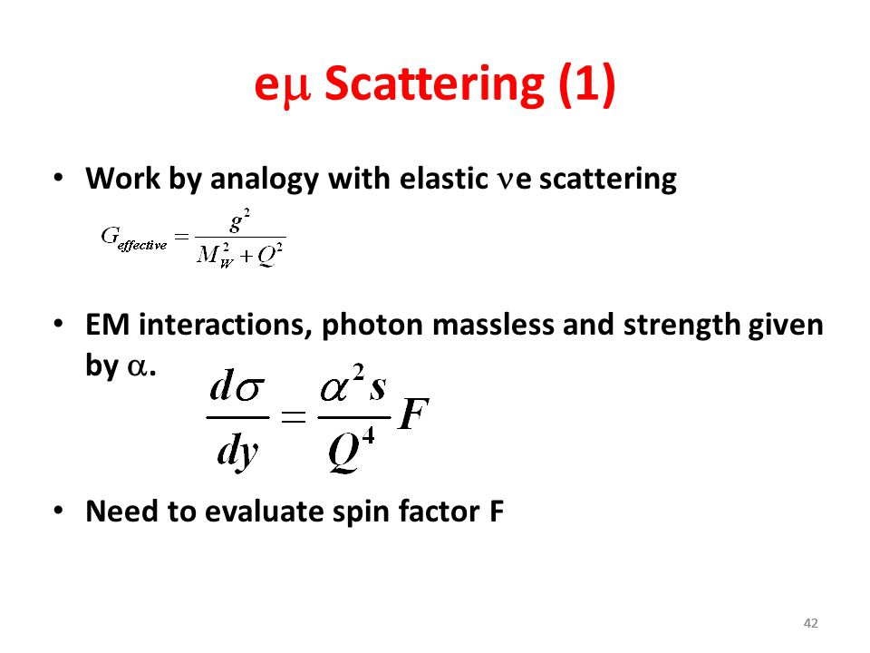 42 e  Scattering (1) Work by analogy with elastic e scattering EM interactions, photon massless and strength given by . Need to evaluate spin facto