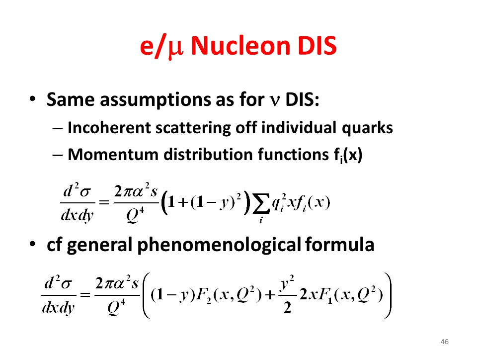 46 e/  Nucleon DIS Same assumptions as for DIS: – Incoherent scattering off individual quarks – Momentum distribution functions f i (x) cf general phenomenological formula