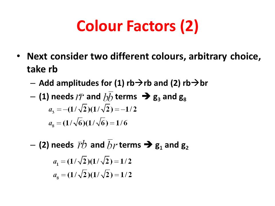 Colour Factors (2) Next consider two different colours, arbitrary choice, take rb – Add amplitudes for (1) rb  rb and (2) rb  br – (1) needs and ter