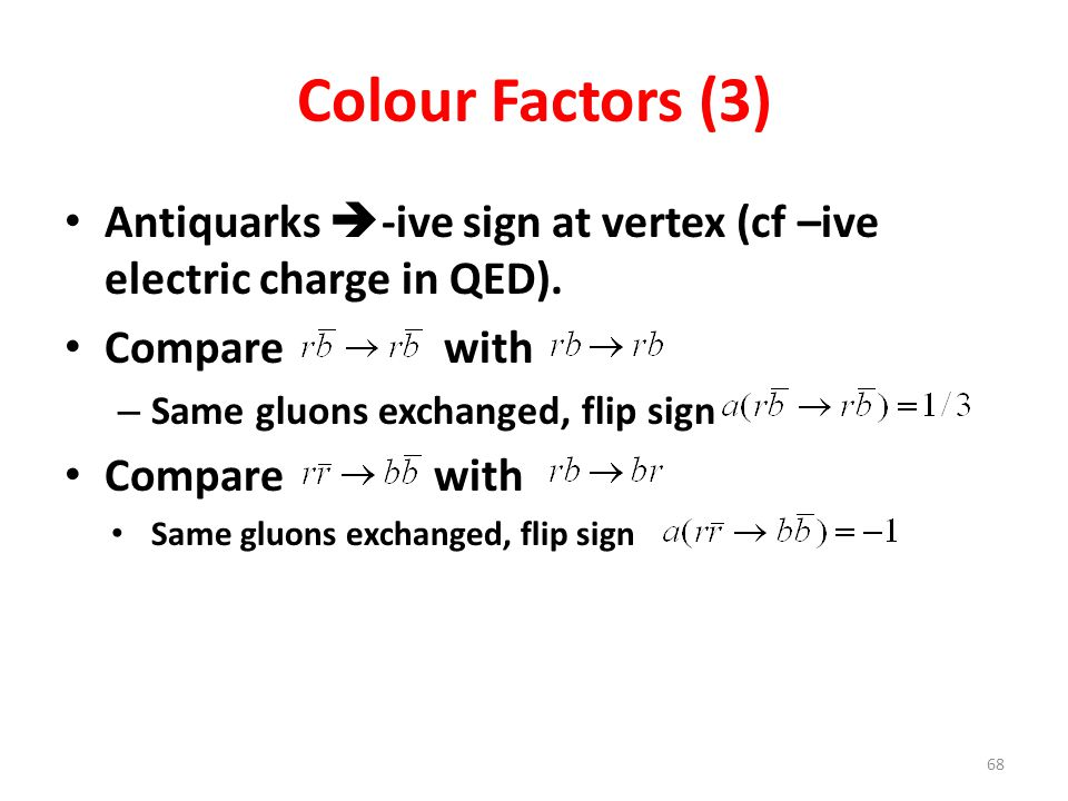 Colour Factors (3) Antiquarks  -ive sign at vertex (cf –ive electric charge in QED).