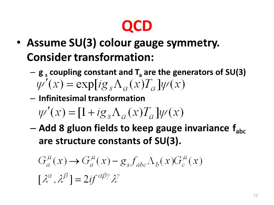 QCD Assume SU(3) colour gauge symmetry. Consider transformation: – g s coupling constant and T a are the generators of SU(3) – Infinitesimal transform
