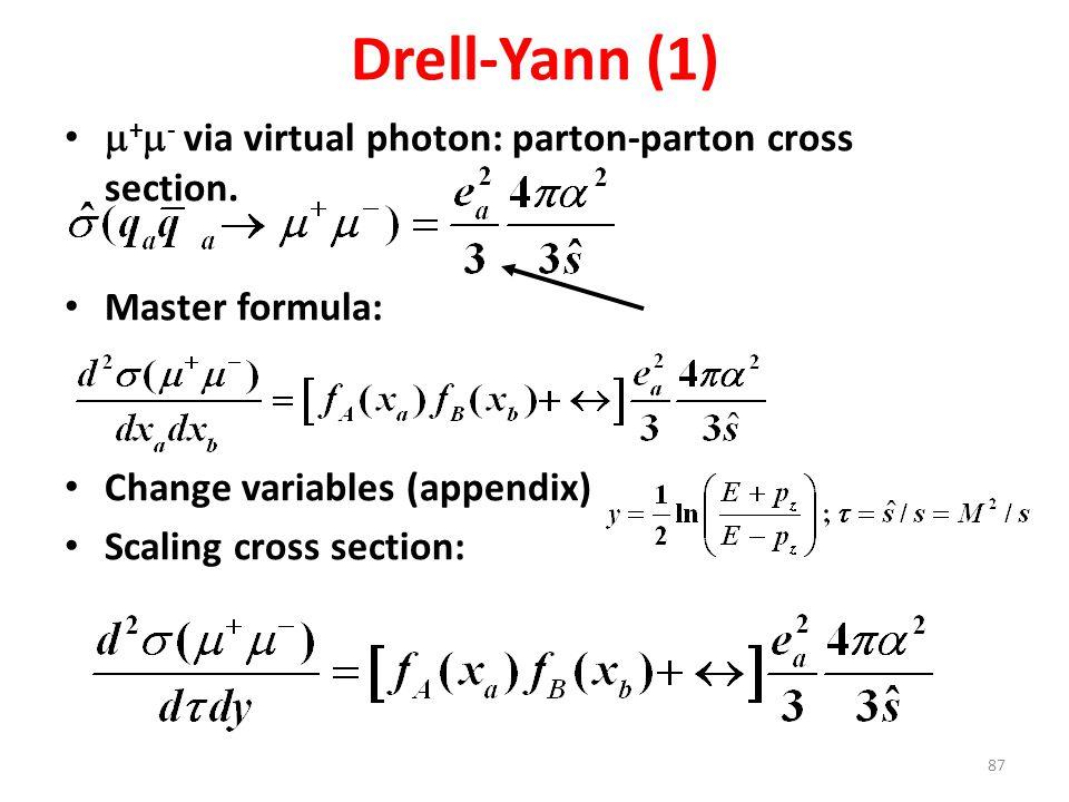 87 Drell-Yann (1)  +  - via virtual photon: parton-parton cross section. Master formula: Change variables (appendix) Scaling cross section: