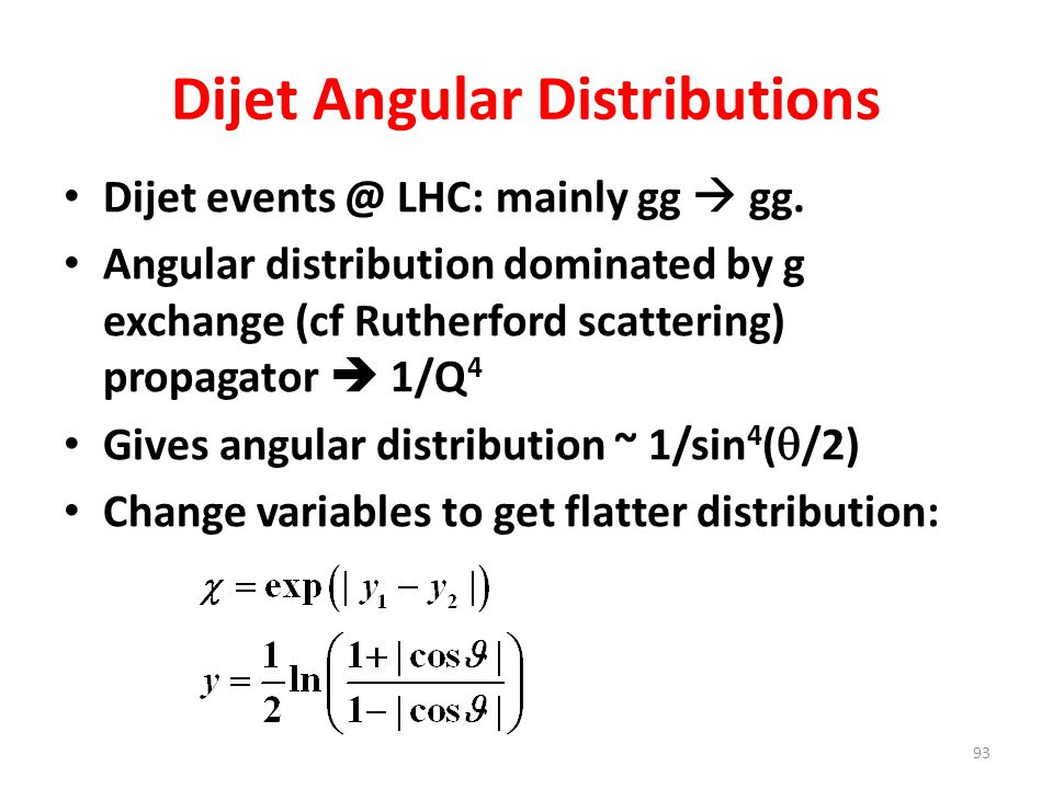 Dijet Angular Distributions Dijet events @ LHC: mainly gg  gg. Angular distribution dominated by g exchange (cf Rutherford scattering) propagator  1