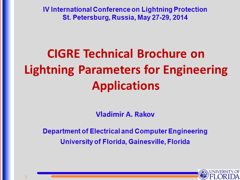 CIGRE Technical Brochure on Lightning Parameters for Engineering Applications Department of Electrical and Computer Engineering University of Florida,