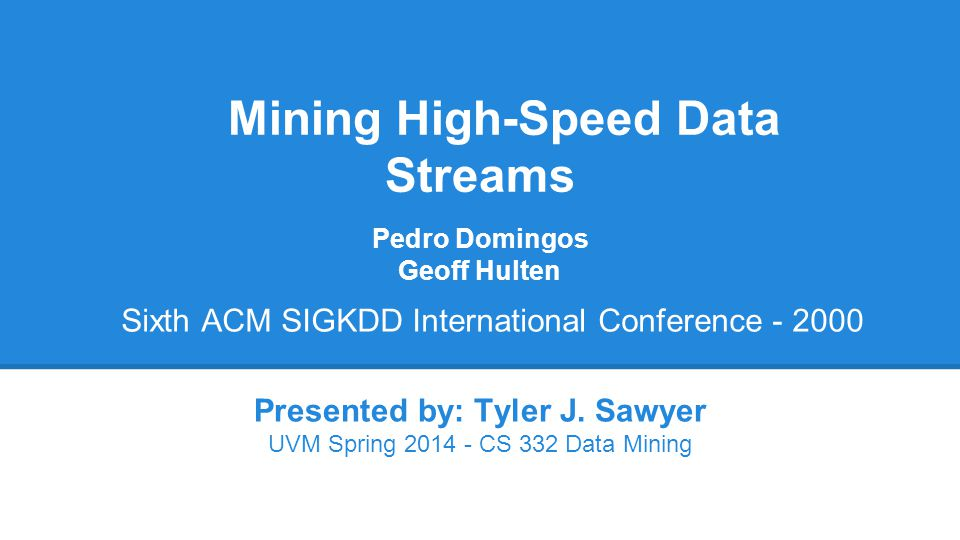Mining High-Speed Data Streams Presented by: Tyler J.