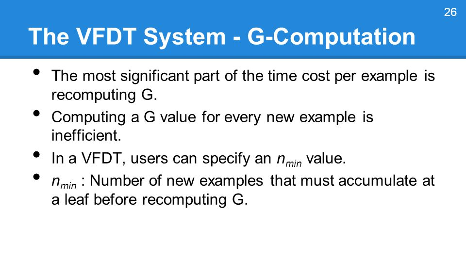 The VFDT System - G-Computation The most significant part of the time cost per example is recomputing G.