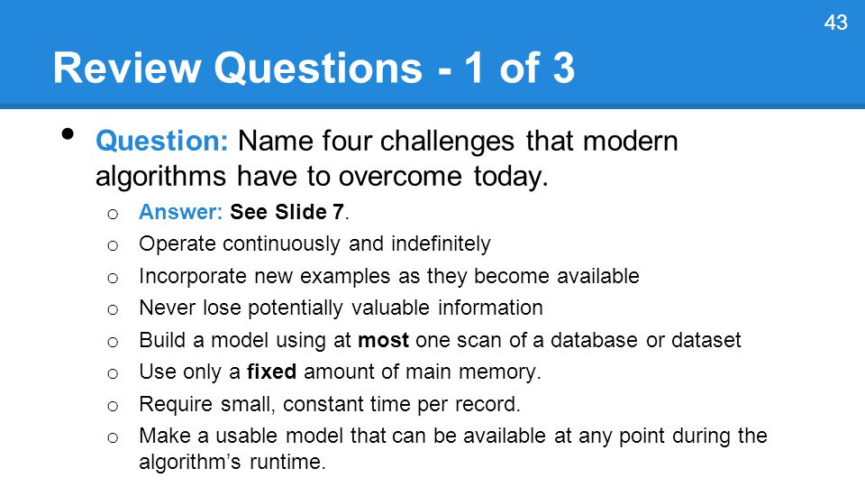 Review Questions - 1 of 3 Question: Name four challenges that modern algorithms have to overcome today.