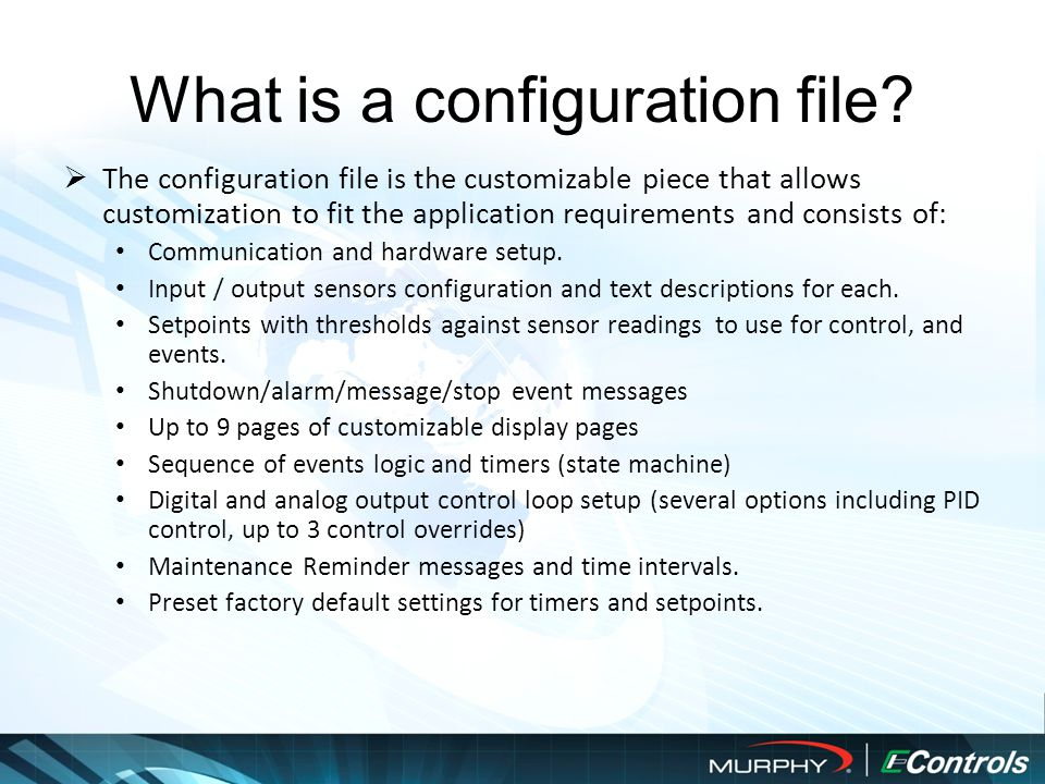  The configuration file is the customizable piece that allows customization to fit the application requirements and consists of: Communication and hardware setup.
