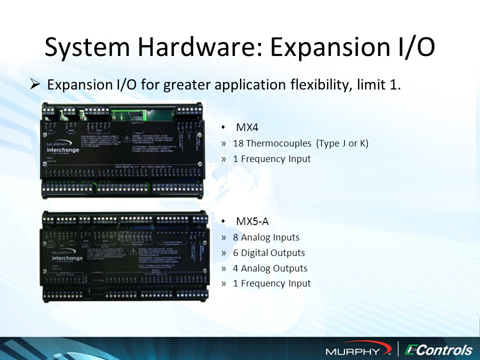 System Hardware: Expansion I/O  Expansion I/O for greater application flexibility, limit 1.