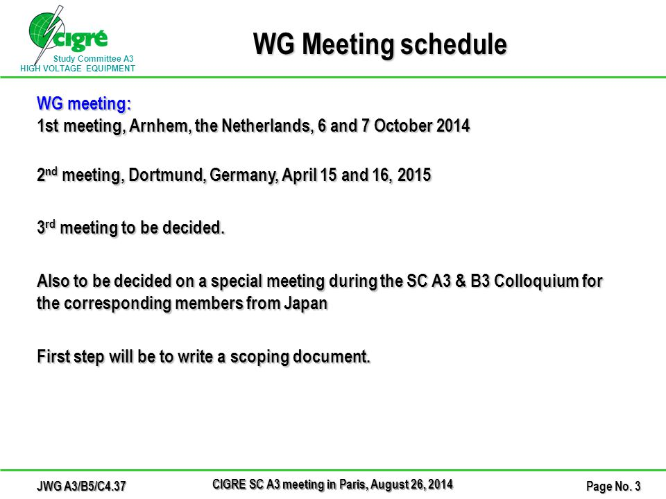 Study Committee A3 HIGH VOLTAGE EQUIPMENT WG Meeting schedule WG meeting: 1st meeting, Arnhem, the Netherlands, 6 and 7 October 2014 2 nd meeting, Dortmund, Germany, April 15 and 16, 2015 3 rd meeting to be decided.