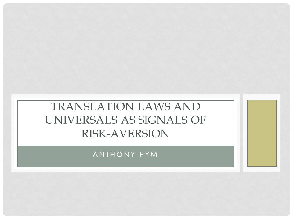 ANTHONY PYM TRANSLATION LAWS AND UNIVERSALS AS SIGNALS OF RISK-AVERSION