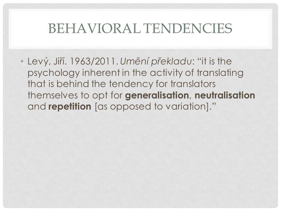 "BEHAVIORAL TENDENCIES Levý, Jiří. 1963/2011. Umění překladu: ""it is the psychology inherent in the activity of translating that is behind the tendency"