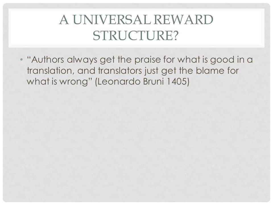"""A UNIVERSAL REWARD STRUCTURE? """"Authors always get the praise for what is good in a translation, and translators just get the blame for what is wrong"""""""