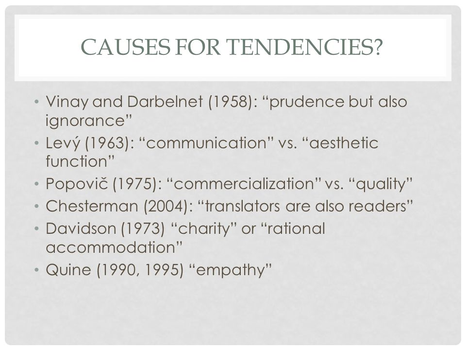 """CAUSES FOR TENDENCIES? Vinay and Darbelnet (1958): """"prudence but also ignorance"""" Levý (1963): """"communication"""" vs. """"aesthetic function"""" Popovič (1975):"""