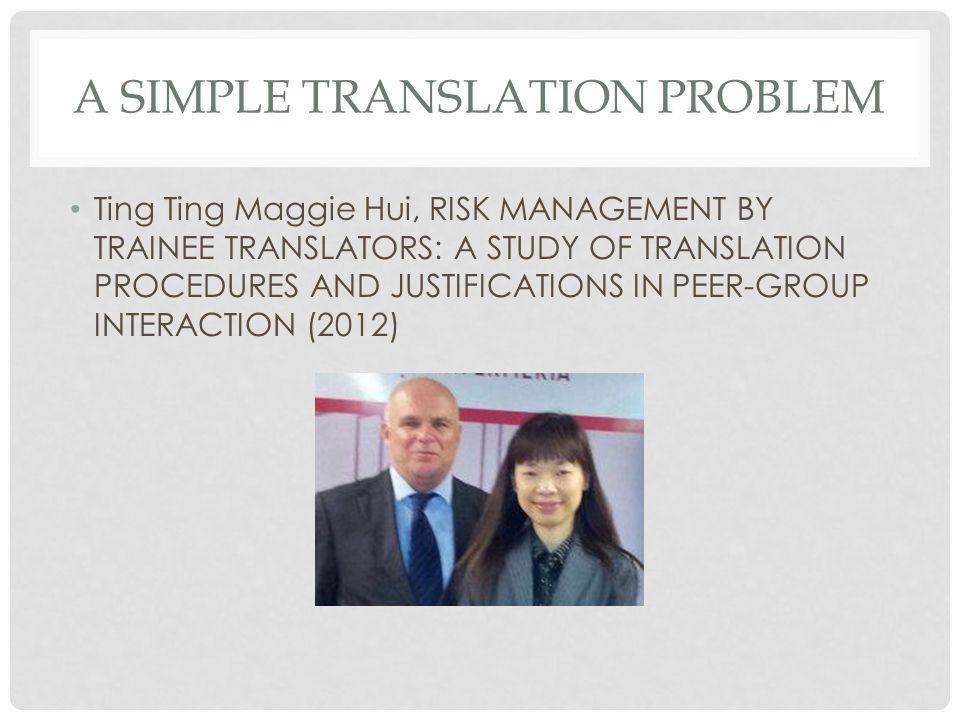 Ting Ting Maggie Hui, RISK MANAGEMENT BY TRAINEE TRANSLATORS: A STUDY OF TRANSLATION PROCEDURES AND JUSTIFICATIONS IN PEER-GROUP INTERACTION (2012)