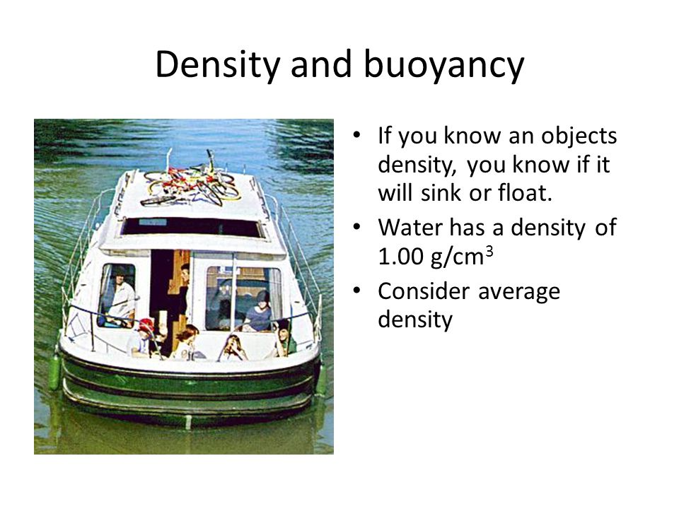 Density and buoyancy If you know an objects density, you know if it will sink or float.