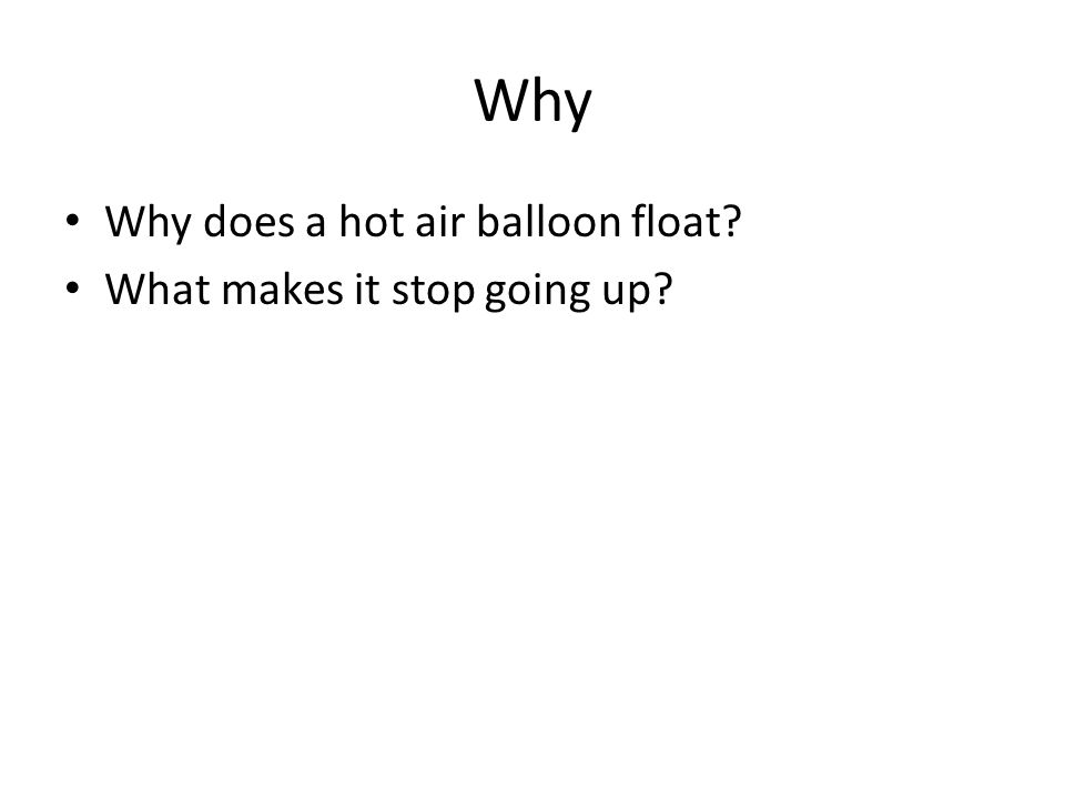 Why Why does a hot air balloon float? What makes it stop going up?