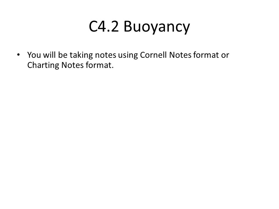 C4.2 Buoyancy You will be taking notes using Cornell Notes format or Charting Notes format.