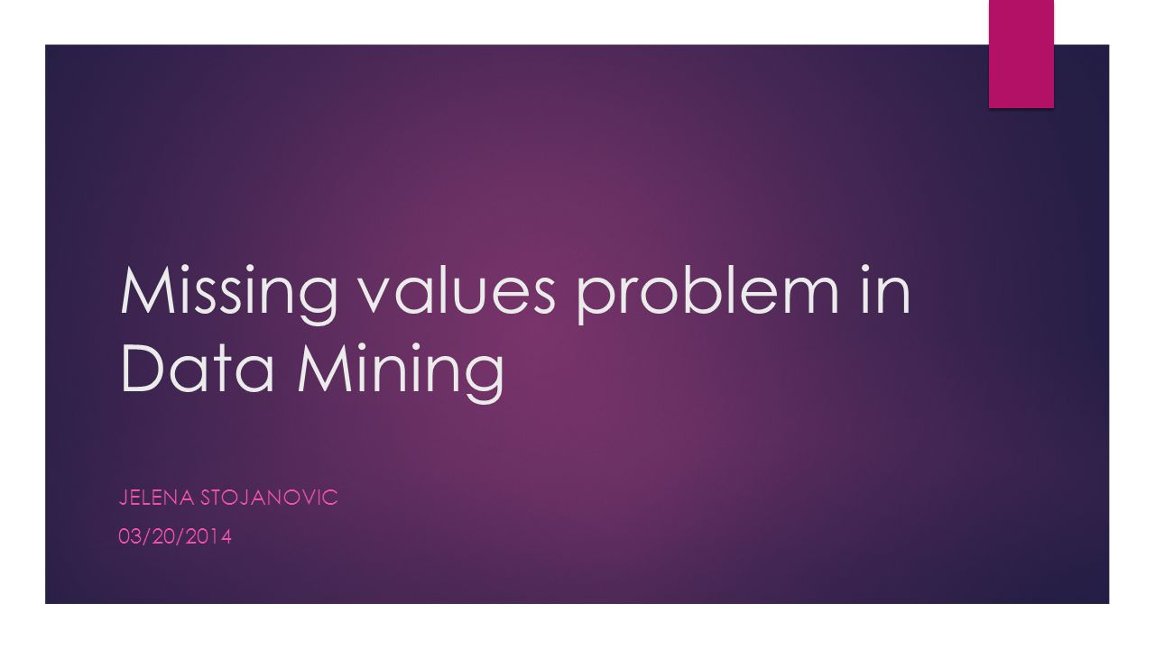 Outline  Missing data problem  Missing values in attributes  Missing values in target variable  Missingness mechanisms  Aapproaches to Missing values  Eliminate Data Objects  Estimate Missing Values  Handling the Missing Value During Analysis  Experimental analisys  Conclusion